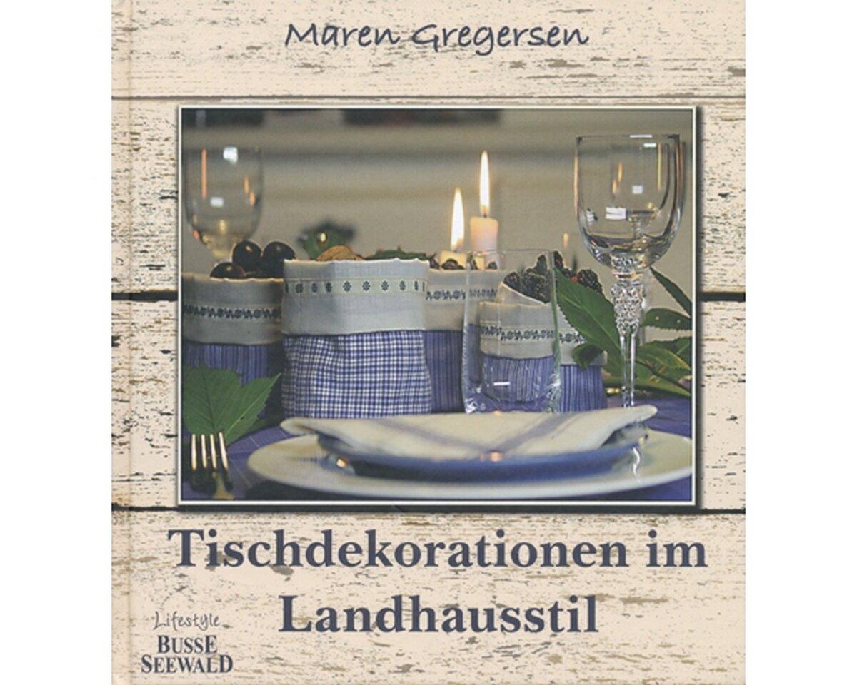 homedekobuch tischdekorationen im landhausstil busse seewald. Black Bedroom Furniture Sets. Home Design Ideas